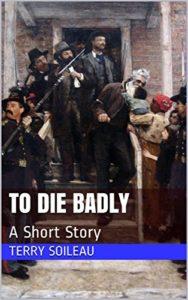 TO DIE BADLY