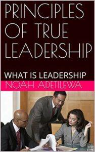 PRINCIPLES OF TRUE LEADERSHIP